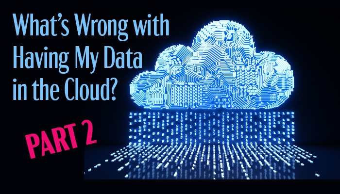 main image for blog entitled What's wrong with having my data in the cloud, part two.