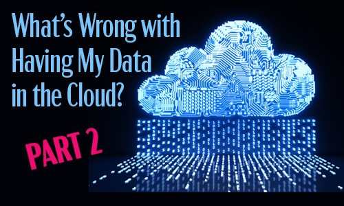 featured image for blog entitled What's wrong with having my data in the cloud, part two.